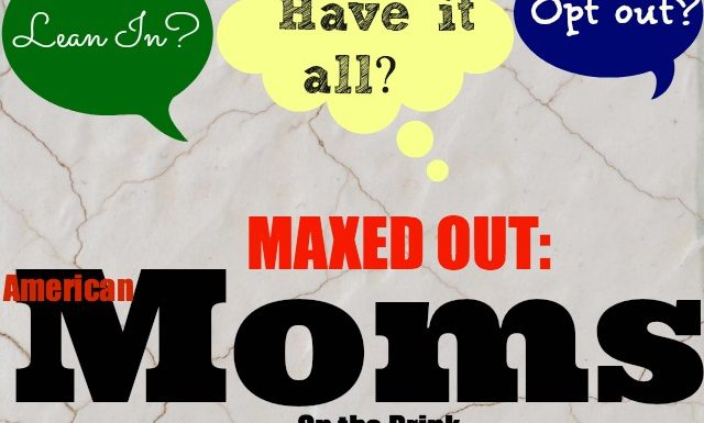 """Are You a """"Maxed Out"""" Mom? Why American Moms Are On the Brink"""